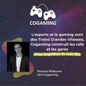 Meething, participant : cogaming, thomas Willaume : l'esports et le gaming sont des trains grandes vitesses, cogaming construit les rails et les gares - play together in real life
